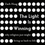 The Light Is Winning: Why Religion Just Might Bring Us Back to Life | Zach Hoag