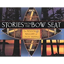 Stories from the Bow Seat: The Wisdom and Waggery of Canoe Tripping