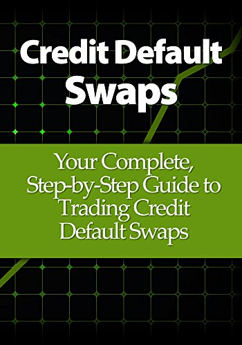 Credit Default Swaps: Your Complete, Step-by-Step Guide to Trading Credit Default Swaps