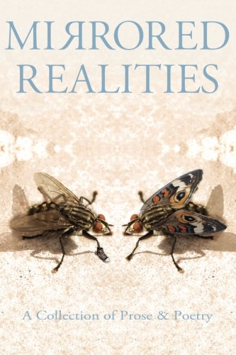 Mirrored Realities: A Collection of Prose & Poetry