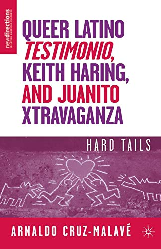 Queer Latino Testimonio, Keith Haring, and Juanito Xtravaganza: Hard Tails (New Directions in Latino American Cultures)