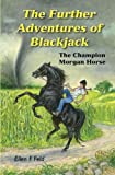 The Further Adventures of Blackjack: The Champion Morgan Horse by Ellen F. Feld (2012-09-03)
