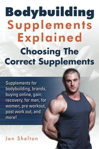 Bodybuilding-Supplements-Explained-Supplements-for-bodybuilding-brands-buying-online-gain-recovery-for-men-for-women-pre-workout-post-work-out-and-more-Choosing-The-Correct-Supplements