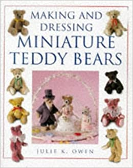amazon making and dressing miniature teddy bears julie k owen