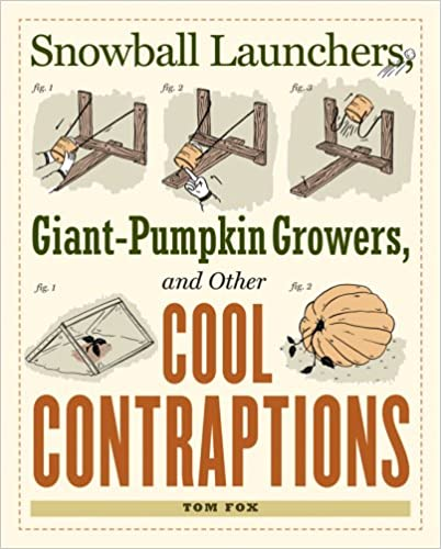 Snowball Launchers, Giant-pumpkin Growers and Other Cool Contraptions