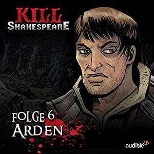 Arden (Kill Shakespeare 6) Hörspiel