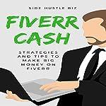 Fiverr Cash: Strategies and Tips to Make Big Money on Fiverr |  Side Hustle Biz