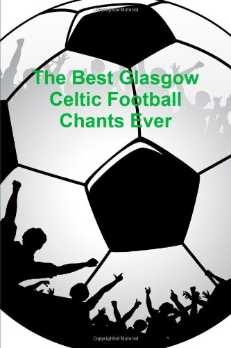 The Best Glasgow Celtic Football Chants Ever
