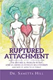 Ruptured Attachment: The Historical Problem Within African American Intimate Relationships and Why It Affects Us Today