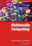 Multimedia Computing, Daniel Cunliffe and Geoff Elliott, 1904995055