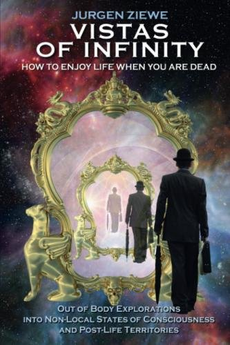 Vistas of Infinity - How to Enjoy Life When You Are Dead (People Coming Back To Life After Death)