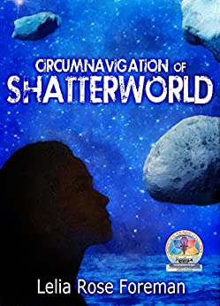 Circumnavigation of Shatterworld (Shatterworld Trilogy Book 2) by [Foreman, Lelia Rose]
