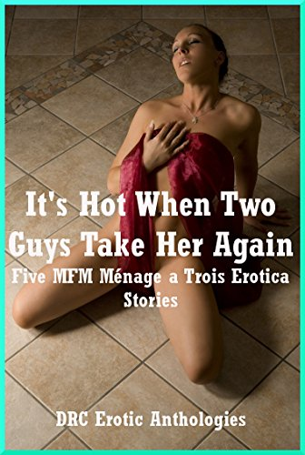 Its Hot When Two Guys Take Her Again Five Mfm Menage A Trois Erotica Stories