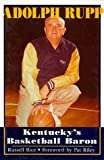 Adolph Rupp: Kentucky's Basketball Baron