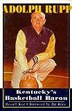Adolph Rupp: Kentucky's Basketball Baron