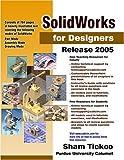 SolidWorks for Designers Release 2005, Sham Tickoo, 1932709045