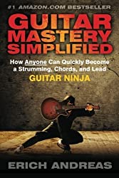 Guitar Mastery Simplified: How Anyone Can Quickly Become a Strumming, Chords, and Lead Guitar Ninja by Erich Andreas (2013-05-28)