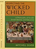 Respecting the Wicked Child, Mitchell Silver, 1558491805