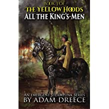 The Yellow Hoods: All the King's-Men (Book 3): An Emergent Steampunk Series (Volume 3)