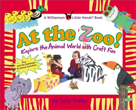 Download At the Zoo!: Explore the Animal World With Craft Fun (Williamson Little Hands Series) PDF