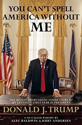 You Can't Spell America Without Me: The Really Tremendous Inside Story of My Fantastic First Year…
