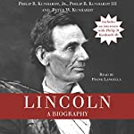 Lincoln: A Biography | Philip B. Kunhardt,Peter W. Kunhardt