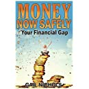 Money NOW Safely: Your Financial Gap (Volume 1)