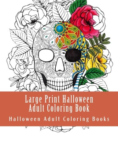 Large Print Halloween Adult Coloring Book: Autumn Fall Halloween Fantasy Includes Skulls, Witches, Vampires, Cats, Zombies, Pumpkins and More -