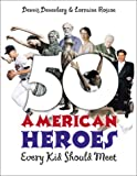 50 American Heroes Every Kid Should Meet, Dennis Denenberg, 0761316450