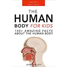 The Human Body for Kids: 150+ Amazing Facts about the Human Body
