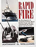 img - for Rapid Fire: The Development of Automatic Cannon, Heavy Machine Guns and Their Ammunition for Armies, Navies and Air Forces book / textbook / text book