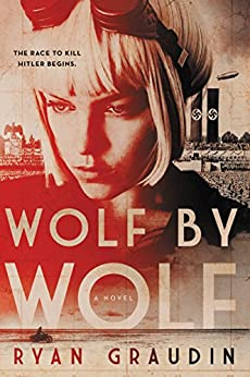 Wolf by Wolf: One girl's mission to win a race and kill Hitler by [Graudin, Ryan]