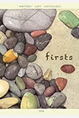Firsts: Writers' Loft Anthology (The Writers' Loft) (Volume 1) Paperback