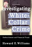 Investigating White-Collar Crime : Embezzlement and Financial Fraud, Williams, Howard E., 0398076499