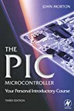 The PIC Microcontroller: Your Personal Introductory Course: Your Personal Introductory Course