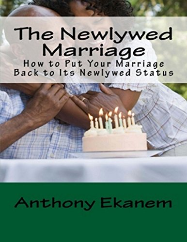 The Newlywed Marriage: How to Put Your Marriage Back to Its Newlywed Status (English Edition)