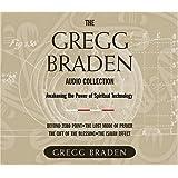 The Gregg Braden Audio Collection: Awakening the Power of Spiritual Technology
