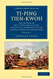 Ti-Ping Tien-kwoh : The History of the Ti-Ping Revolution, Including a Narrative of the Author's Personal Adventures, Lindley, Augustus F., 1108045936