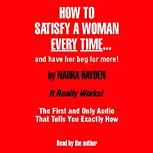 How to Satisfy a Woman Every Time - and Have Her Beg for More! Audiobook by Naura Hayden Narrated by Naura Hayden