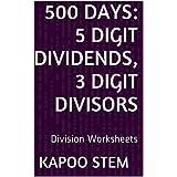 500 Division Worksheets with 5-Digit Dividends, 3-Digit Divisors: Math Practice Workbook (500 Days Math Division...
