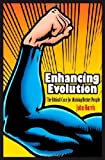 Enhancing Evolution: The Ethical Case for Making Better People [Paperback] [2010] (Author) John Harris