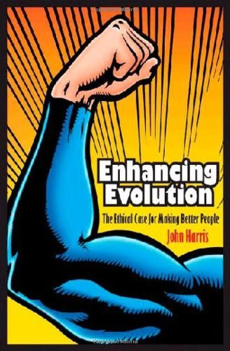 Enhancing Evolution: The Ethical Case for Making Better People by John Harris (2010-10-17)