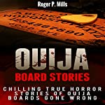 Ouija Board Stories: Chilling True Horror Stories of Ouija Boards Gone Wrong | Roger P. Mills