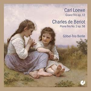 Loewe / De Beriot: Trios Con Piano / Gobel-Trio Berlin
