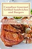 Canadian Gourmet Grilled Sandwiches and Burgers, Marshella Goodsworth, 1479204870