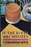 If the River Was Whiskey, T. C. Boyle, 0670826901