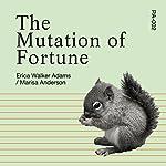 The Mutation of Fortune   Erica Adams