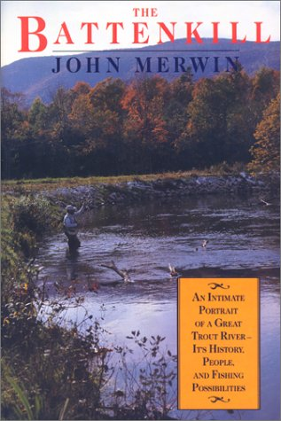 The Battenkill : An Intimate Portrait of a Great Trout River- Its History, People, and Fishing Possibilities