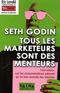 Tous les marketeurs sont des menteurs : Tant mieux, car les consommateurs adorent qu'on leur raconte des histoires par Seth Godin