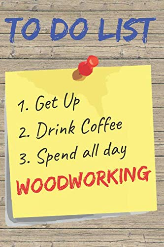 To Do List Woodworking Blank Lined Journal Notebook: A daily diary, composition or log book, gift idea for people who love to work with wood!!